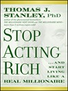 Stop Acting Rich (eBook): ...And Start Living Like A Real Millionaire